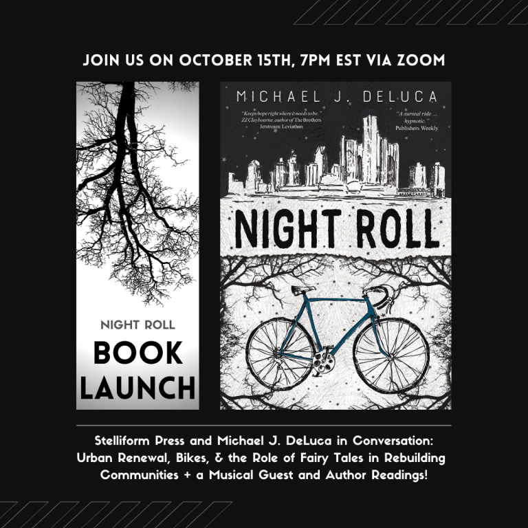 Join us on October 15th, 7PM EST via Zoom - NIGHT ROLL Book Launch - Stelliform Press and Michael J. DeLuca in Conversation: Urban Renewal, Bikes & the Role of Fairy Tales in Rebuilding Communities + a Musical Guest and Author Reading!
